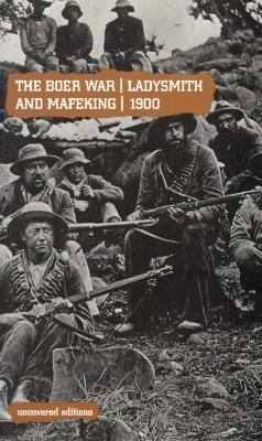 Image for The Boer War: Ladysmith and Mafeking, 1900 (Uncovered Editions)