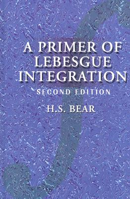 A Primer of Lebesgue Integration, Bear, H. S.
