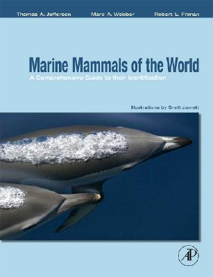 Marine Mammals of the World: A Comprehensive Guide to Their Identification, Thomas A. Jefferson (Author), Marc A. Webber (Author), Robert L. Pitman (Author)