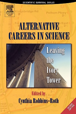Alternative Careers in Science, Second Edition: Leaving the Ivory Tower (Scientific Survival Skills), Robbins-roth, Cynthia