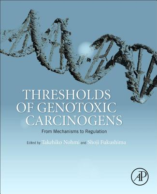 Thresholds of Genotoxic Carcinogens: From Mechanisms to Regulation