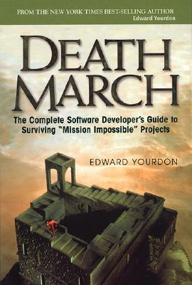 Image for Death March: The Complete Software Developer's Guide to Surviving 'Mission Impossible' Projects (Yourdon Computing Series)