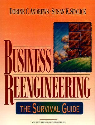 Business Reengineering: The Survival Guide, Andrews, Dorine C.; Stalick, Susan K.