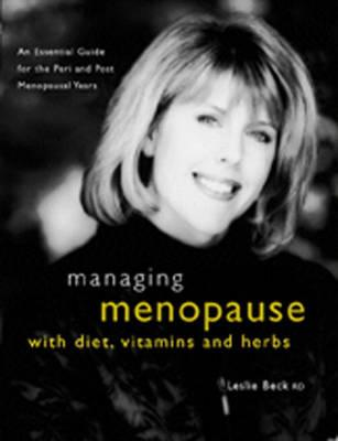 Image for Managing Menopause With Diet, Vitamins & Herbs: An Essential Guide for the Pre & Post-Menopausal Years