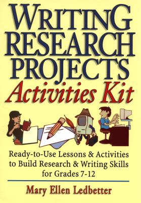 Image for Writing Research Projects Activities Kit : Ready-To-Use Lessons & Activities to Build Research & Writing Skills for Grades 7-12