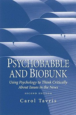 Psychobabble and Biobunk: Using Psychology to Think Critically about Issues in the News (2nd Edition), Tavris, Carol