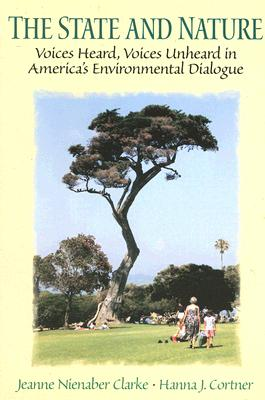 Image for The State and Nature: Voices Heard, Voices Unheard in America's Environmental Dialogue