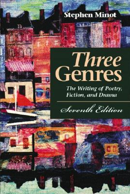 Three Genres: The Writing of Poetry, Fiction, and Drama (7th Edition), Minot, Stephen