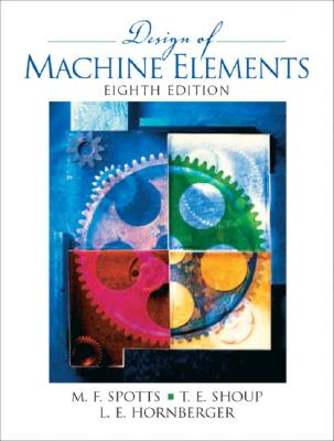 Design of Machine Elements (8th Edition), Spotts, Merhyle F.; Shoup, Terry E.; Hornberger, Lee E.