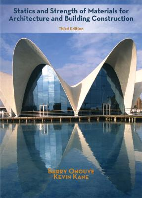Statics and Strength of Materials for Architecture and Building Construction, Barry S. Onouye, Kevin Kane