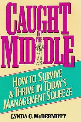 Image for Caught in the Middle: How to Survive & Thrive in Today's Management Squeeze