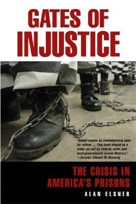 Gates of Injustice: The Crisis in America's Prisons, Elsner, Alan