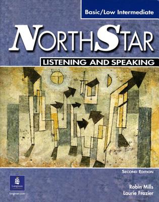NorthStar Basic/Low Intermediate Listening and Speaking, Second Edition (Student Book with Audio CD), Robin Mills; Laurie Frazier
