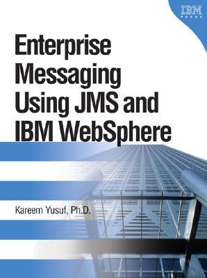 Image for Enterprise Messaging Using JMS and IBM WebSphere (IBM Press Book)