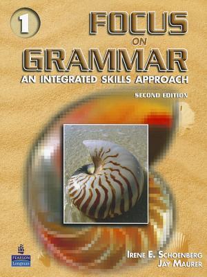 Focus on Grammar, Vol. 1: An Integrated Skills Approach, 2nd Edition, Irene E. Schoenberg (Author), Jay Maurer (Author)