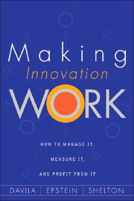 Image for Making Innovation Work: How to Manage It, Measure It, and Profit from It