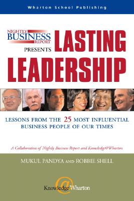 Nightly Business Report Presents Lasting Leadership: What You Can Learn from the Top 25 Business People of our Times, Pandya, Mukul; Shell, Robbie; Warner, Susan; Junnarkar, Sandeep; Brown, Jeffrey