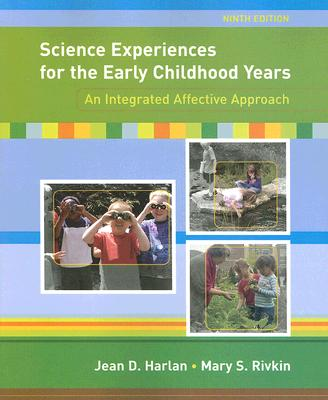 Science Experiences for the Early Childhood Years: An Integrated Affective Approach (9th Edition), Harlan, Jean D.; Rivkin, Mary S.