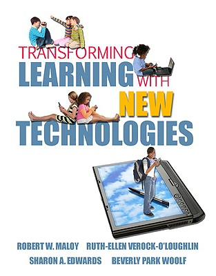 Transforming Learning with New Technologies, Robert W. Maloy (Author), Ruth-Ellen Verock-O'Loughlin (Author), Sharon A. Edwards (Author), Beverly P. Woolf (Author)