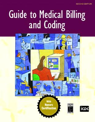 Guide To Medical Billing And Coding: An Honors Certification Course, ICDC Publishing Inc. Staff