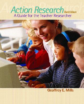Action Research: A Guide for the Teacher Researcher 3rd Edition, Mills, Geoff