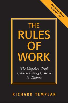 Image for The Rules of Work: The Unspoken Truth About Getting Ahead in Business