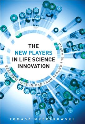 The New Players in Life Sciences Innovation: Best Practices in R&D from Around the World, The (FT Press Operations Management), Tomasz Mroczkowski (Author)