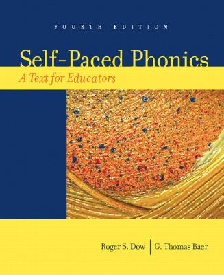 Self-Paced Phonics: A Text for Educators (4th Edition), Dow, Roger S.; Baer, G. Thomas