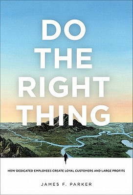 Image for Do the Right Thing: How Dedicated Employees Create Loyal Customers and Large Profits