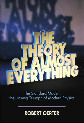 Image for The Theory of Almost Everything: The Standard Model, the Unsung Triumph of Modern Physics