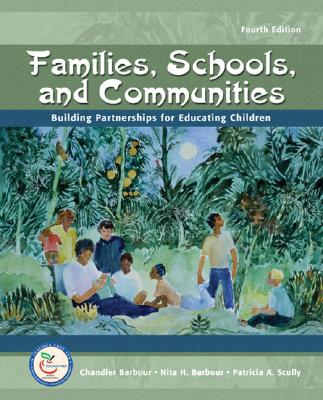 Families, Schools, and Communities (4th Edition), Chandler Barbour  (Author), Nita H. Barbour (Author), Patricia A. Scully (Author)