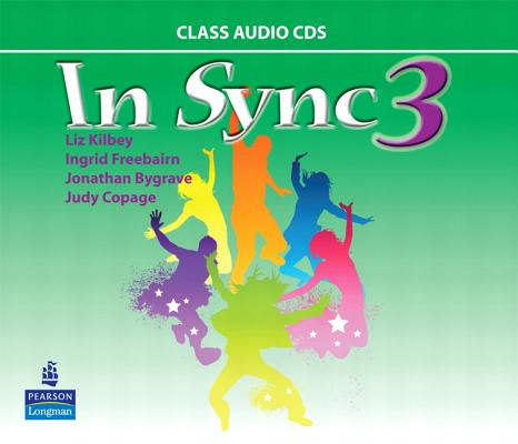 In Sync 3 Class Audio CDs CD-ROM, Liz Kilbey, Ingrid Freebairn, Jonathan Bygrave, Judy Copage