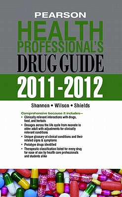 Pearson Health Professional's Drug Guide 2011-2012 (Pharmacology), Margaret T. Shannon (Author), Billie A. Wilson (Author), Kelly Shields (Author)