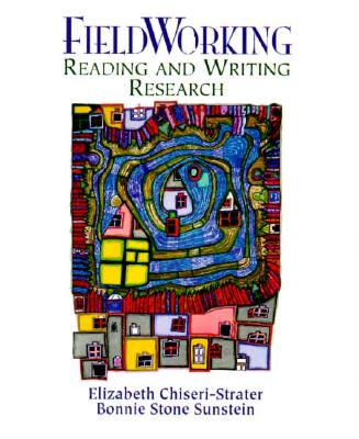 Fieldworking: Reading and Writing Research, Chiseri-Strater, Elizabeth; Sunstein, Bonnie Stone