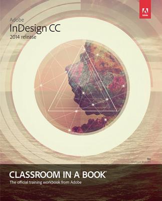 Adobe InDesign CC Classroom in a Book (2014 release), Anton, Kelly Kordes; Cruise, John
