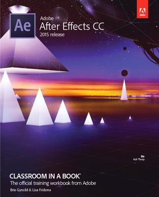 Image for ADOBE AFTER EFFECTS CC 2015 RELEASE CLASSROOM IN A BOOK - THE OFFICIAL TRAINING WORKBOOK FROM ADOBE