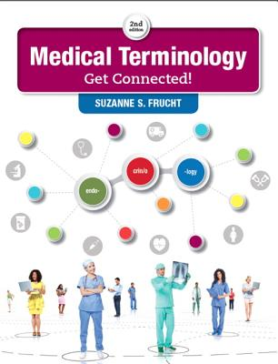 Medical Terminology: Get Connected! (2nd Edition), Frucht, Suzanne S.