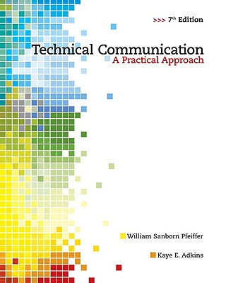 Technical Communication: A Practical Approach (7th Edition), Pfeiffer, William S.; Adkins, Kaye E.
