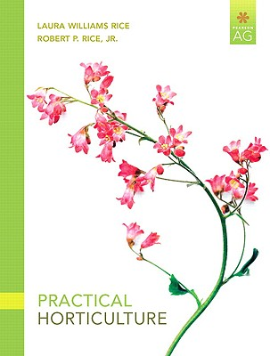 Practical Horticulture (7th Edition) (Pearson AG), Laura Williams Rice, Robert P. Rice Jr.