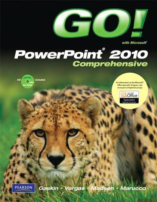 GO! with Microsoft PowerPoint 2010, Comprehensive, Shelley Gaskin, Alicia Vargas, Donna Madsen, Toni Marucco
