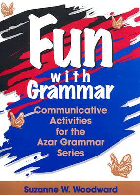 "Fun with Grammar: Communicative Activities for the Azar Grammar Series, ""Woodward, Suzanne W."""