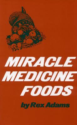 Image for Miracle Medicine Foods Adams, Rex