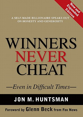 Winners Never Cheat: Even in Difficult Times, New and Expanded Edition, JON M. HUNTSMAN