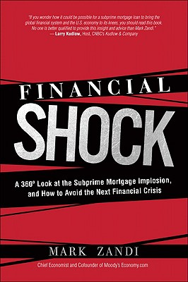 Image for Financial Shock: A 360º Look at the Subprime Mortgage Implosion, and How to Avoid the Next Financial Crisis