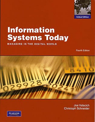 Information Systems Today: Managing the Digital World 4th Edition Low Cost Soft Cover IE Edition, Joseph Valacich (Author), Christoph Schneider (Author)
