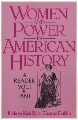 Women and Power in American History: A Reader, Volume I to 1880, Sklar, Kathryn Kish; Dublin, Thomas