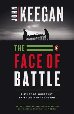Image for The Face of Battle: A Study of Agincourt, Waterloo, and the Somme