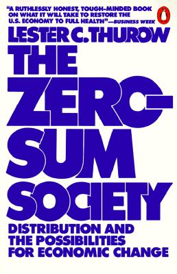 The Zero-Sum Society: Distribution and the Possibilities for Economic Change, Thurow, Lester C.