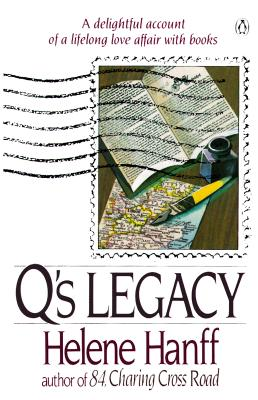 Q's Legacy: A Delightful Account of a Lifelong Love Affair with Books, Hanff, Helene