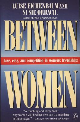 Between Women: Love, Envy and Competition in Women's Friendships, Eichenbaum, Luise; Orbach, Susie